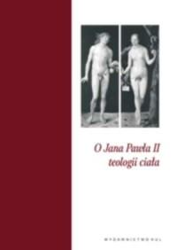 O Jana Pawła II teologii ciała - okładka książki