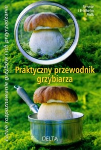 Praktyczny przewodnik grzybiarza - okładka książki