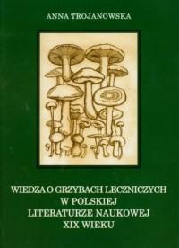Wiedza o grzybach leczniczych w polskiej literaturze naukowej XIX wieku - okładka książki