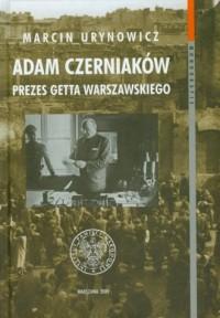 Adam Czerniaków. Prezes Getta Warszawskiego - okładka książki