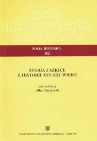 Folia historica 82. Studia i szkice z historii XVI-XXI wieku - okładka książki