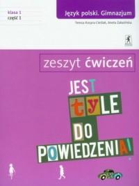 Jest tyle do powiedzenia. Klasa 1. Gimnazjum. Język polski. Zeszyt ćwiczeń cz. 1 - okładka podręcznika