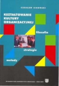 Kształtowanie kultury organizacyjnej. Filozofia, strategie, metody - okładka książki