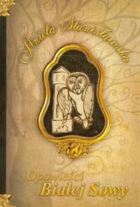 Opowieści Białej Sowy - okładka książki