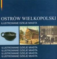 Ostrów Wielkopolski. Ilustrowane dzieje miasta - okładka książki