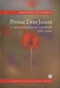 Postać Don Juana w utworach pisarzy rosyjskich XIX wieku - okładka książki