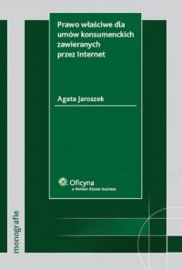 Prawo właściwe dla umów konsumenckich zawieranych przez Internet - okładka książki