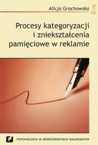 Procesy kategoryzacji i zniekształcenia pamięciowe w reklamie - okładka książki