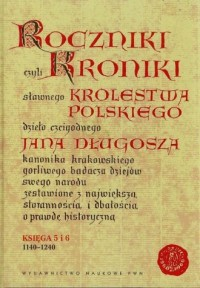 Roczniki czyli Kroniki sławnego Królestwa Polskiego 1140-1240. Księga 5 i 6 - okładka książki