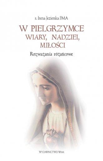 W pielgrzymce wiary, nadziei, miłości - okładka książki