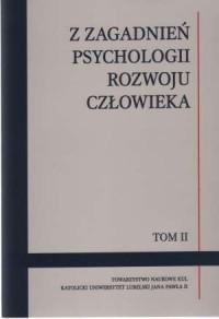 Z zagadnień psychologii rozwoju człowieka. Tom II - okładka książki
