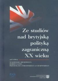 Ze studiów nad brytyjską polityką zagraniczną XX wieku - okładka książki