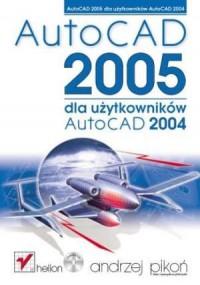 AutoCAD 2005 dla użytkowników AutoCAD 2004 - okładka książki