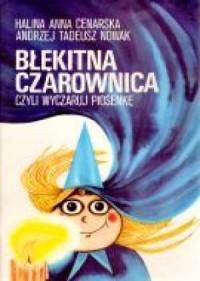 Błękitna czarownica czyli wyczaruj piosenkę - okładka książki
