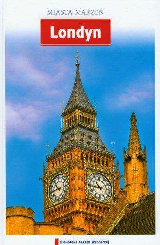 Londyn. Seria: Miasta marzeń - okładka książki