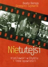 Nietutejsi. Kieślowski w Chybiu i inne opowieści - okładka książki