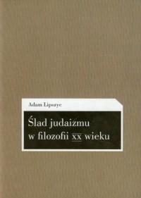 Ślad judaizmu w filozofii XX wieku - okładka książki