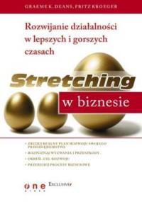Stretching w biznesie. Rozwijanie działalności w lepszych i gorszych czasach - okładka książki