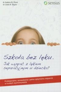 Szkoła bez lęku. Jak wygrać z lękiem separacyjnym u dziecka? - okładka książki