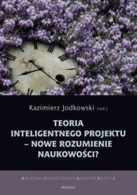 Teoria inteligentnego projektu - nowe rozumienie naukowości? - okładka książki