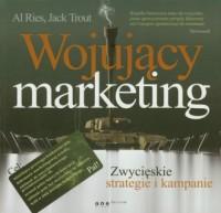 Wojujący marketing. Zwycięskie strategie i kampanie - okładka książki