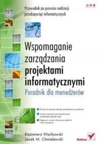 Wspomaganie zarządzania projektami informatycznymi. Poradnik dla menedżerów - okładka książki
