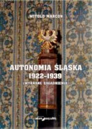 Autonomia Śląska 1922-1939 (wybrane - okładka książki
