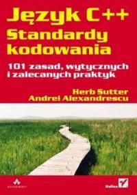 Język C++. Standardy kodowania. 101 zasad, wytycznych i zalecanych praktyk - okładka książki