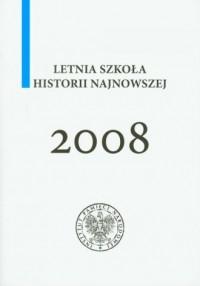 Letnia szkoła historii najnowszej 2008 - okładka książki
