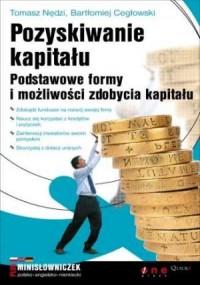 Pozyskiwanie kapitału. Podstawowe formy i możliwości zdobycia kapitału - okładka książki