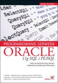 Programowanie serwera Oracle 11g SQL i PL/SQL - okładka książki