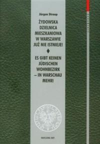Żydowska dzielnica mieszkaniowa w Warszawie już nie istnieje! / Es gibt keinen Judischen wohnbezirk - in Warschau mehr! - okładka książki