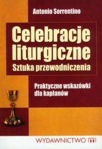Celebracje liturgiczne. Sztuka przewodniczenia. Praktyczne wskazówki dla kapłanów - okładka książki