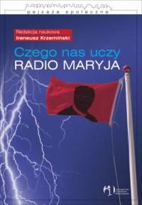 Czego nas uczy Radio Maryja? Socjologia treści i recepcji rozgłośni - okładka książki
