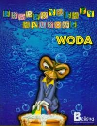 Eksperymenty naukowe. Woda - Wydawnictwo Bellona - okładka książki