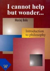 I cannnot help but wonder... - Maciej Bała - okładka książki