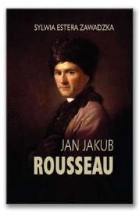 Jan Jakub Rousseau - Sylwia E. Zawadzka - okładka książki