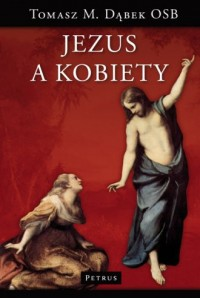 Jezus a kobiety - o. Tomasz M. Dąbek OSB - okładka książki
