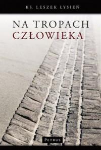 Na tropach człowieka - ks. Leszek Łysień - okładka książki