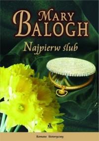 Najpierw ślub - Mary Balogh - okładka książki