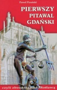 Pierwszy Pitawal Gdańsk czyli zbrodnia nad Motławą - okładka książki