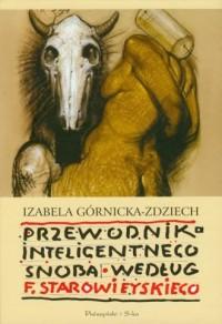 Przewodnik inteligentnego snoba według F. Starowieyskiego - okładka książki