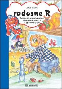 Radosne R. Ćwiczenia wspomagające wywołanie głoski r i ją utrwalające - okładka książki
