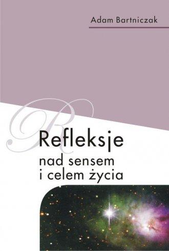 Refleksje nad sensem i celem życia - okładka książki