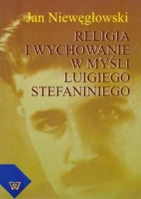 Religia i wychowanie w myśli Luigiego Stefaniniego - okładka książki