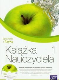 Spotkania z fizyką. Gimnazjum. Książka nauczyciela cz. 1 (+ CD) - okładka książki