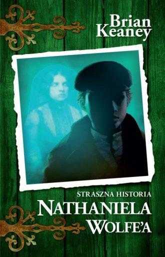 Straszna historia Nathaniela Wolfe - okładka książki