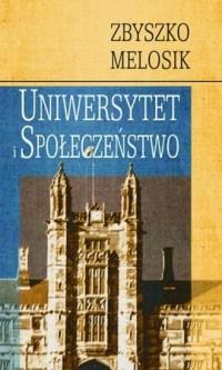 Uniwersytet i społeczeństwo - Zbyszko Melosik - okładka książki