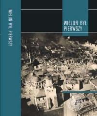 Wieluń był pierwszy. Bombardowania lotnicze miast regionu łódzkiego we wrześniu 1939 r. - okładka książki