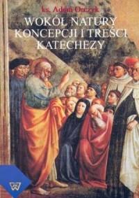 Wokół natury, koncepcji i treści katechezy - okładka książki